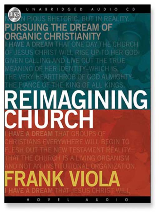 Reimagining Church: Pursuing the Dream of Organic Christianity (MP3)